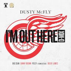 Dusty McFly - I'm Out Here (D-mix) Feat. Big Sean, Boldy James, Danny Brown & Peezy