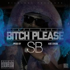 ScaffBeezy - Bitch Please  (Prod. By Ade Cruse)