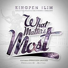 Kingpen Slim - What Matters Most Feat. Swagger Dagger