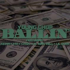 Young Chop - Ballin' Feat. Johnny May Cash, Lil Durk, King Rell & YB