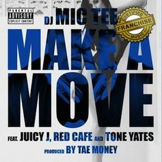 DJ Mic Tee - Make A Move Feat. Juicy J, Red Cafe & Tone Yates