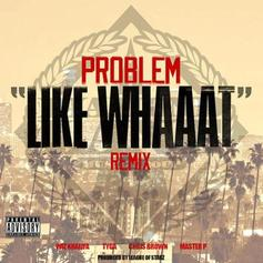Problem - Like Whaaat (Remix) [CDQ] Feat. Wiz Khalifa, Chris Brown, Tyga & Master P