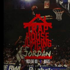 Migos - Trap House Jumpin Like Jordan [No Tags] Feat. Rich The Kid