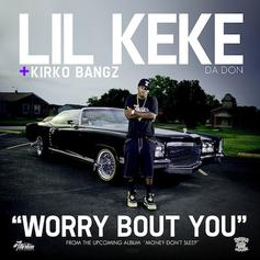Lil Keke - Worry Bout You Feat. Kirko Bangz