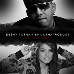 Essay Potna - Take You Away Feat. Snow Tha Product
