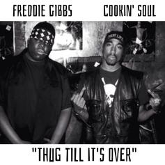 Freddie Gibbs - Thug Till It's Over  (Prod. By Cookin Soul)