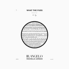 Illangelo - What The Fuss Feat. Rochelle Jordan