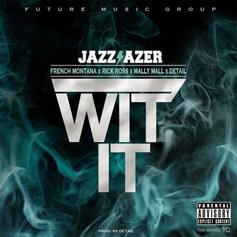 Jazz Lazer - Wit It Feat. Rick Ross, French Montana & Mally Mall