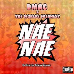 Dmac - Nae Nae  (Prod. By The World's Freshest)