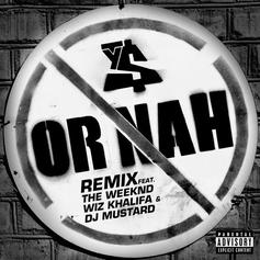 Ty Dolla $ign - Or Nah (Remix) Feat. The Weeknd, Wiz Khalifa & DJ Mustard
