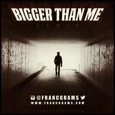 Franc Grams - Bigger Than Me (Remix)