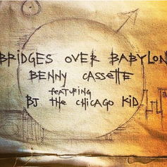 Benny Cassette - Bridges Over Babylon Feat. BJ The Chicago Kid