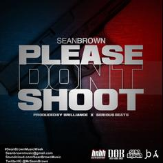 Sean Brown - Please Don't Shoot