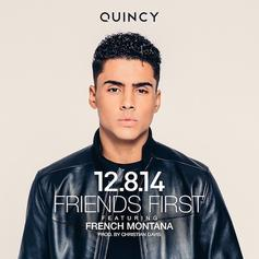 Quincy - Friends First Feat. French Montana