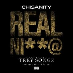 Chisanity - Real Nigga Feat. Trey Songz