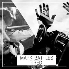 Mark Battles - Tired