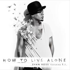 Evan Ross - How To Live Alone Feat. T.I.