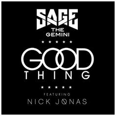 Sage The Gemini - Good Thing Feat. Nick Jonas
