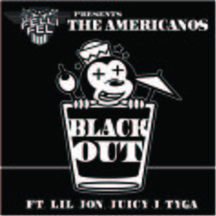 The Americanos - BlackOut Feat. Lil Jon, Juicy J & Tyga