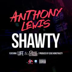 Anthony Lewis - Shawty Feat. Life & Chevy Woods
