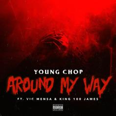 Young Chop - Around My Way Feat. Vic Mensa & King 100 James