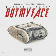 Bankroll Mafia - Out My Face Feat. T.I., Young Thug, Shad Da God & London Jae