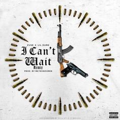 Zuse - I Can't Wait (Remix) Feat. Lil Durk (Prod. By Metro Boomin)