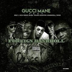Gucci Mane - Foreign Bankroll Feat. Dre P, Young Scooter, Bankroll Fresh & Rich Homie Quan