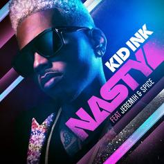 Kid Ink - Nasty Feat. Jeremih & Spice