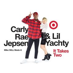 Mike Will Made It, Carly Rae Jepsen & Lil Yachty - It Takes Two