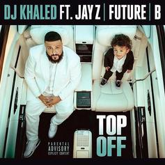 """DJ Khaled Recruits Jay Z, Beyonce & Future For New Single """"Top Off"""""""