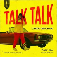 "Cardo Antonnio Drops His Debut Album ""Talk Talk"""