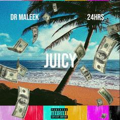 """Dr. Maleek Recruits 24Hrs On """"Juicy"""""""