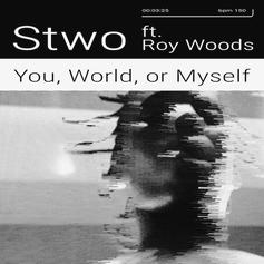 "Roy Woods Lays The Vocals On STWO's New Single ""You, World, Or Myself"""