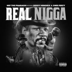 "Nef The Pharoah Connects With OMB Peezy & Seddy Hendrix On ""Real N***a"""