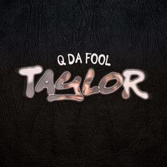 "Q Da Fool Drops Off New Single ""Taylor"""