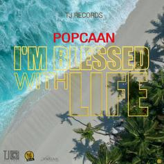 """Popcaan Will Have You Feelin' Great With """"I'm Blessed For Life"""""""