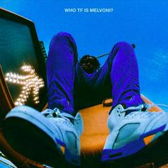 """Melvoni Drops Off Debut EP """"WHO TF IS MELVONI?"""""""