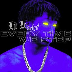 "Lil Loaded Delivers Latest Single ""Every Time We Step"""