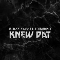 "Blacc Zacc & Foogiano Know You Already ""Knew Dat"""
