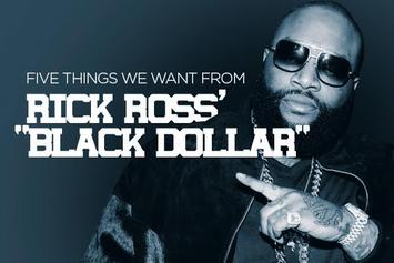"Five Things We Want From Rick Ross' ""Black Dollar"""