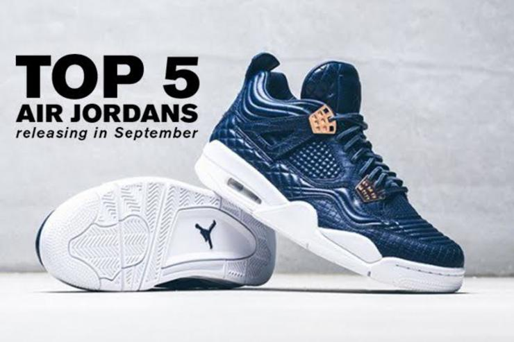 Top 5 Air Jordans Releasing In September 7d9a82320